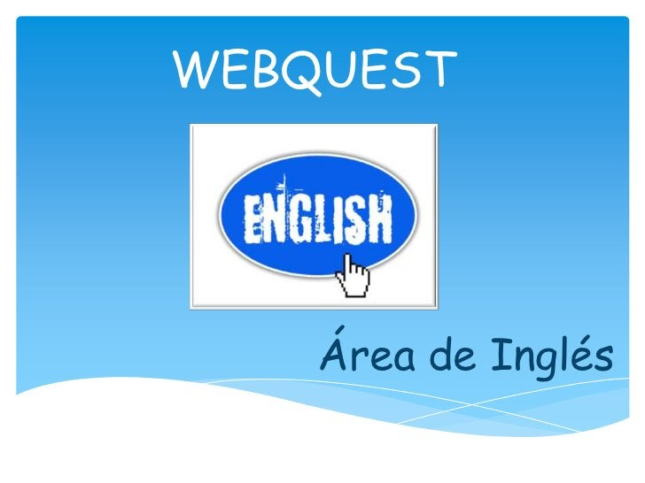 WEBQUEST <br />Área de Inglés<br />