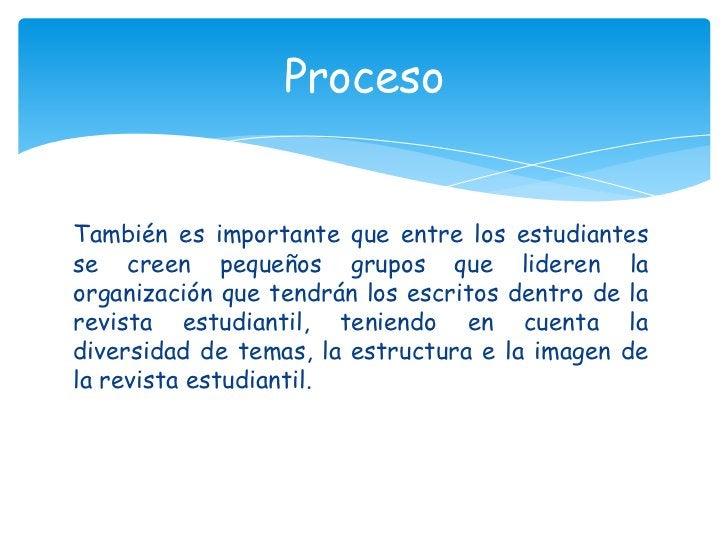 Proceso<br />También es importante que entre los estudiantes se creen pequeños grupos que lideren la  organización que ten...