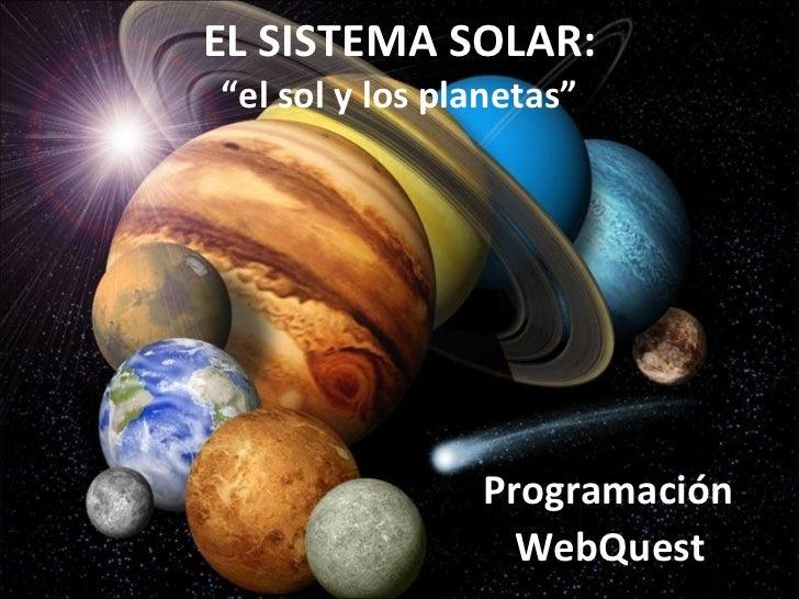 """EL SISTEMA SOLAR: """"el sol y los planetas"""" Programación WebQuest"""