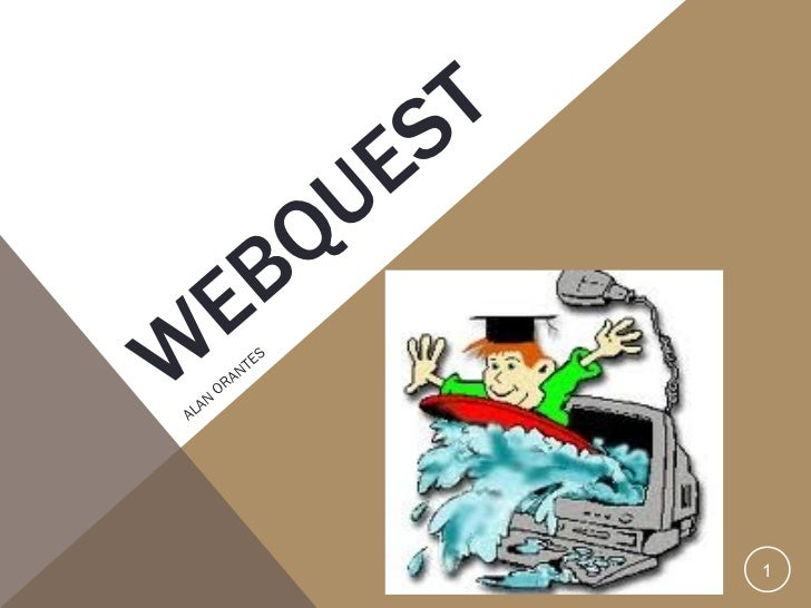 WEBQUEST <ul><li>ALAN ORANTES </li></ul>