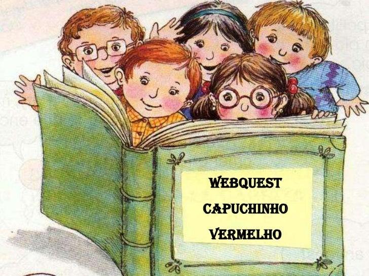 Webquest<br />Capuchinho Vermelho<br />