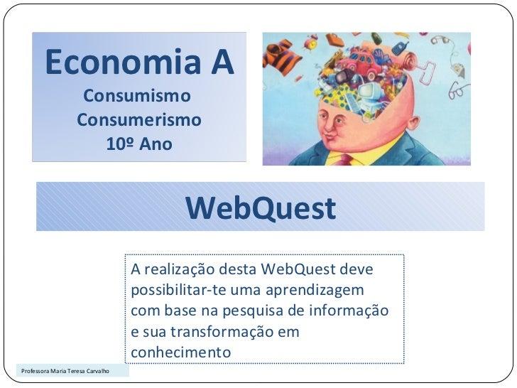 WebQuest A realização desta WebQuest deve possibilitar-te uma aprendizagem com base na pesquisa de informação e sua transf...