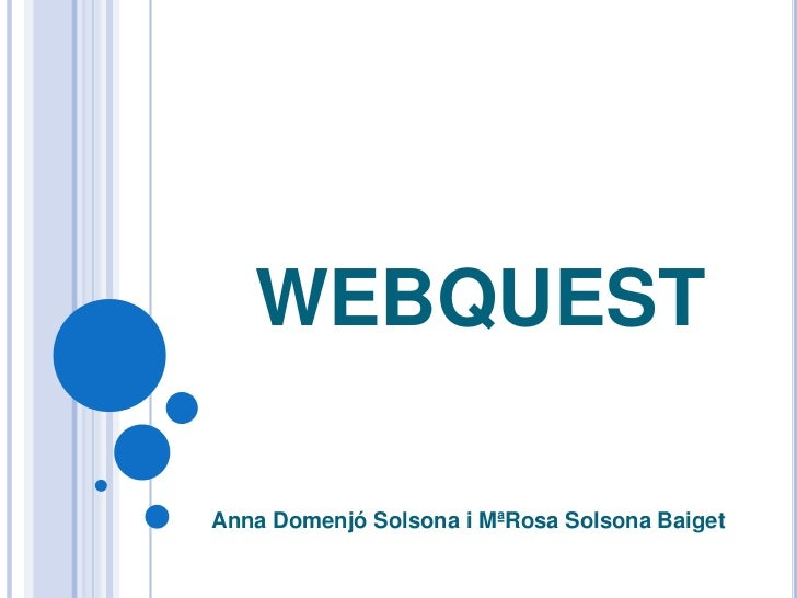 webquest<br />Anna Domenjó Solsona i MªRosa Solsona Baiget<br />