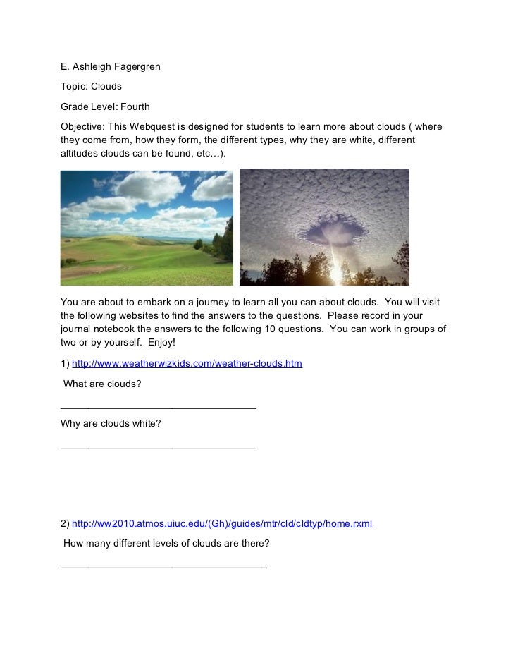 E. Ashleigh FagergrenTopic: CloudsGrade Level: FourthObjective: This Webquest is designed for students to learn more about...