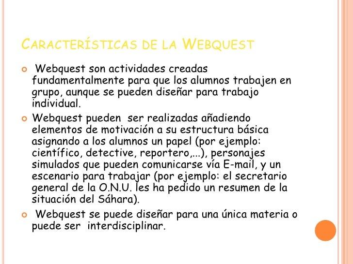 Características de la Webquest<br />Webquest son actividades creadas fundamentalmente para que los alumnos trabajen en gru...