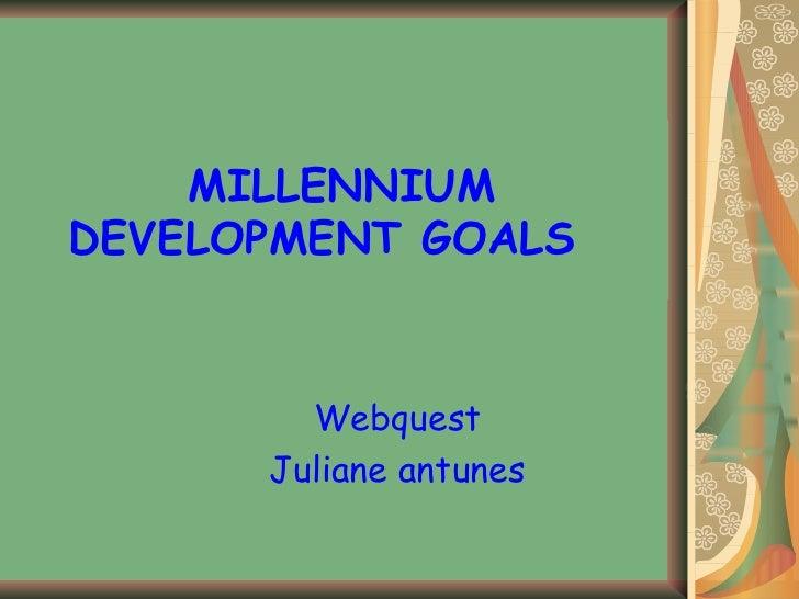 MILLENNIUM DEVELOPMENT GOALS Webquest Juliane antunes