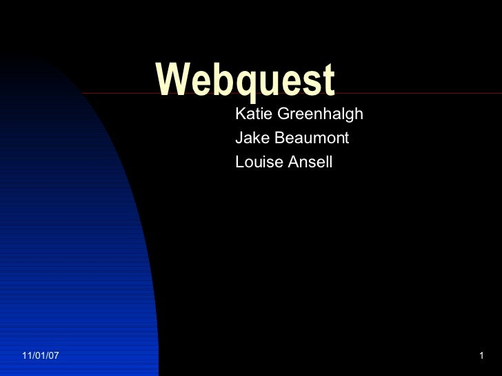 Webquest Katie Greenhalgh Jake Beaumont Louise Ansell