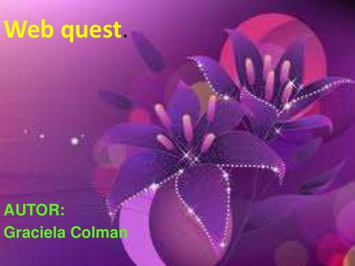 Web quest.AUTOR:Graciela Colman