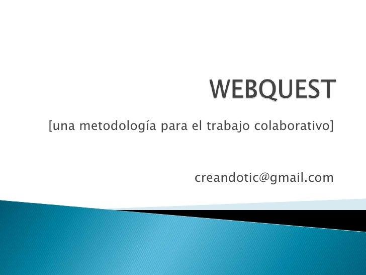 [una metodología para el trabajo colaborativo]                       creandotic@gmail.com