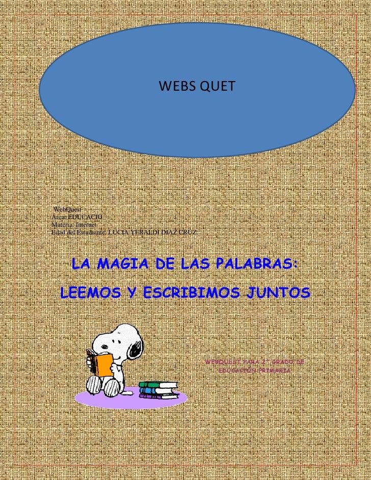 WEBS QUETWebQuestÁrea: EDUCACIOMateria: InternetEdad del Estudiante: LUCIA YERALDI DIAZ CRUZ      LA MAGIA DE LAS PALABRAS...
