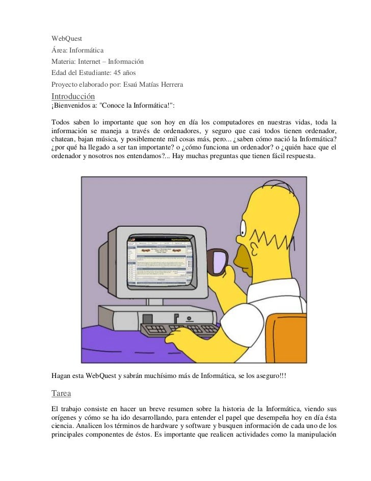 WebQuestÁrea: InformáticaMateria: Internet – InformaciónEdad del Estudiante: 45 añosProyecto elaborado por: Esaú Matías He...