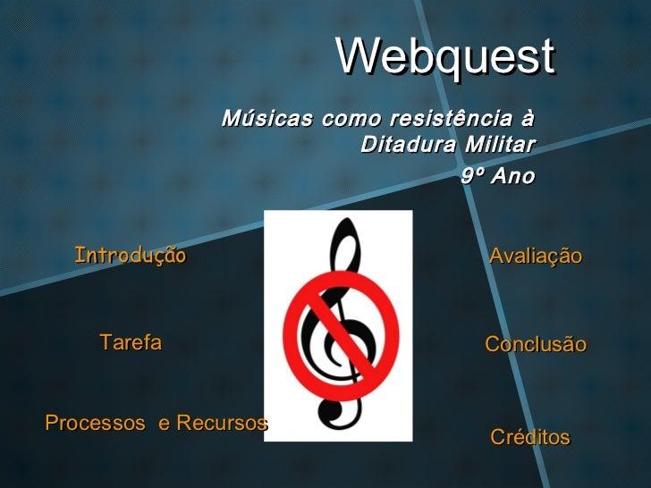 Webquest               Músicas como resistência à                          Ditadura Militar                               ...
