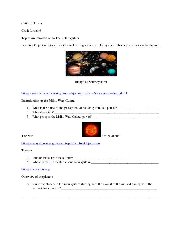 Caitlin JohnsonGrade Level: 6Topic: An introduction to The Solar SystemLearning Objective: Students will start learning ab...
