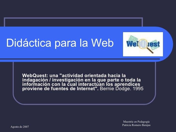 """Didáctica para la Web  WebQuest: una """"actividad orientada hacia la indagación / investigación en la que parte o toda ..."""