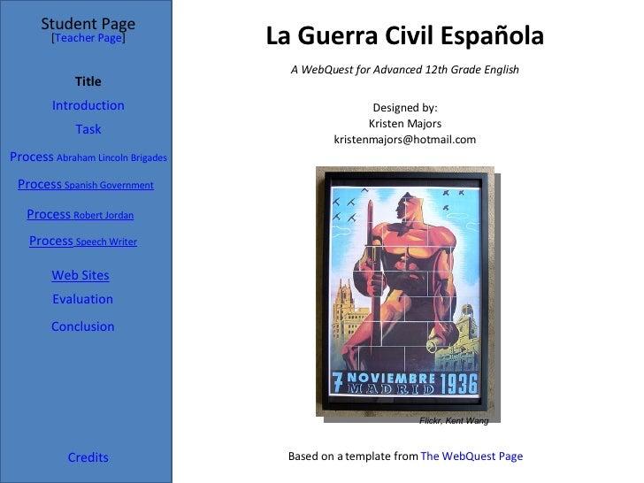 La Guerra Civil Española Student Page Credits [ Teacher Page ] A WebQuest for Advanced 12th Grade English Designed by: Kri...