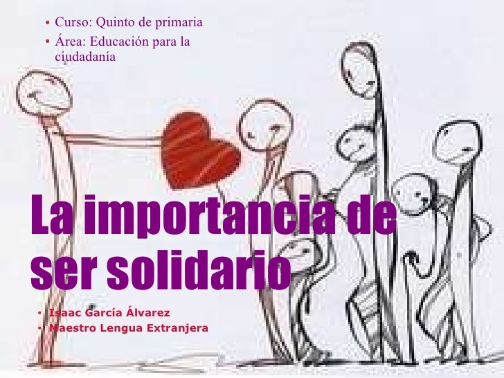 La importancia de ser solidario <ul><li>Isaac García Álvarez </li></ul><ul><li>Maestro Lengua Extranjera </li></ul><ul><li...