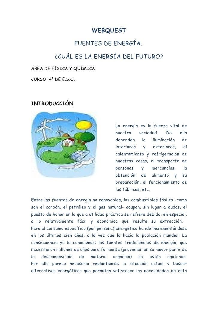 WEBQUEST                        FUENTES DE ENERGÍA.             ¿CUÁL ES LA ENERGÍA DEL FUTURO? ÁREA DE FÍSICA Y QUÍMICA  ...