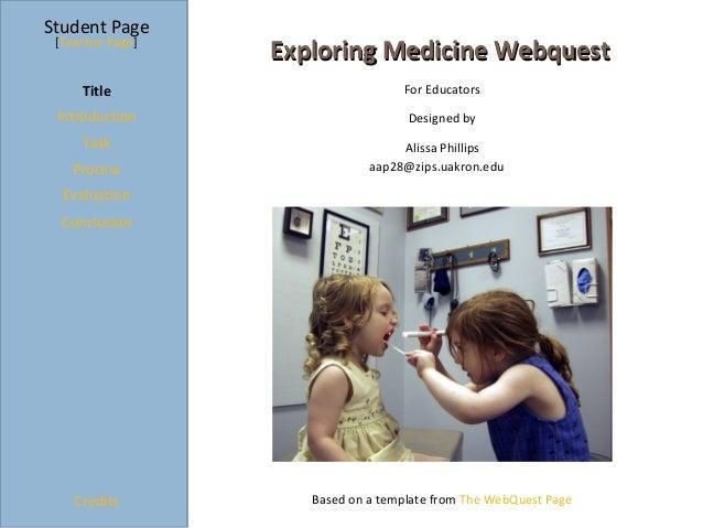 Student Page [Teacher Page]                  Exploring Medicine Webquest     Title                         For Educators I...