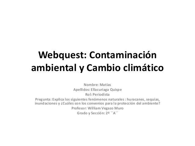 Webquest: Contaminaciónambiental y Cambio climático                              Nombre: Matías                        Ape...