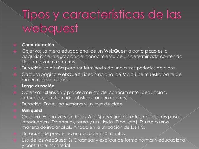  Corta duración Objetivo: La meta educacional de un WebQuest a corto plazo es laadquisición e integración del conocimien...