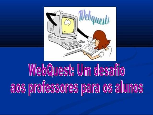 WebQuest é uma metodologia de pesquisa naWebQuest é uma metodologia de pesquisa nainternet, voltada para o processo educac...