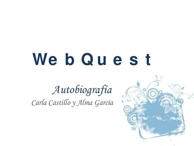 We b Q u e s tAutobiografíaCarla Castillo y Alma García
