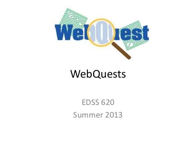WebQuests EDSS 620 Summer 2013