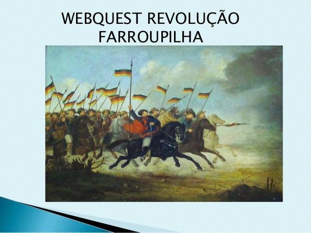 WEBQUEST REVOLUÇÃO FARROUPILHA