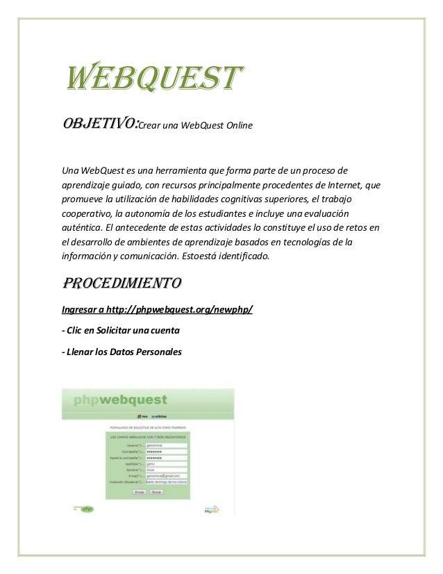 Webquest Objetivo:Crear una WebQuest Online Una WebQuest es una herramienta que forma parte de un proceso de aprendizaje g...