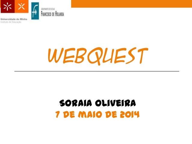WEBQUEST Soraia Oliveira 7 de maio de 2014