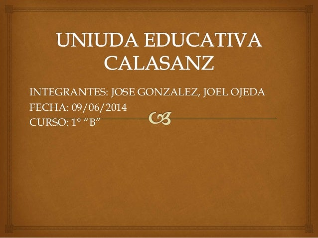 "INTEGRANTES: JOSE GONZALEZ, JOEL OJEDA FECHA: 09/06/2014 CURSO: 1° ""B"""