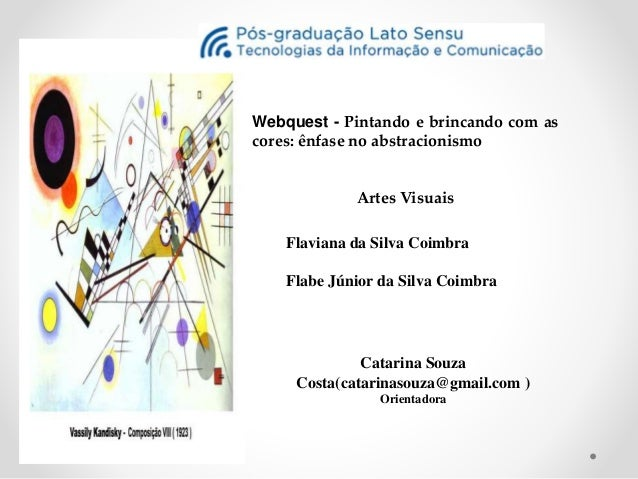 Webquest - Pintando e brincando com as  cores: ênfase no abstracionismo  Artes Visuais  Flaviana da Silva Coimbra  Flabe J...