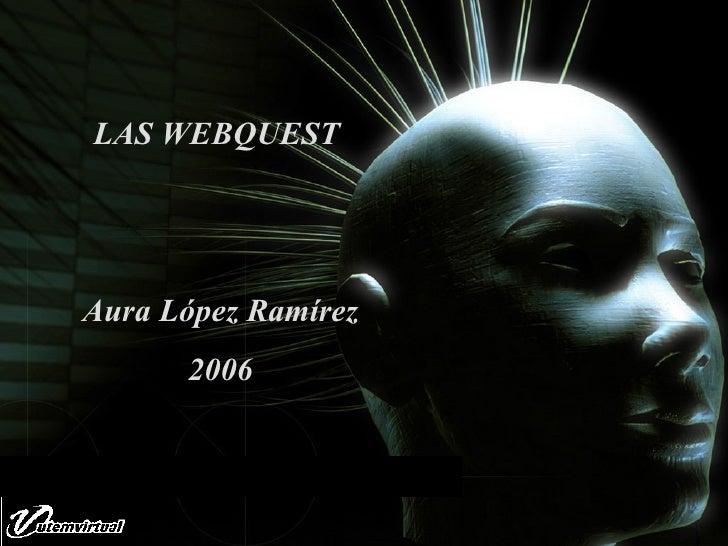 LAS WEBQUEST  Aura López Ramírez 2006