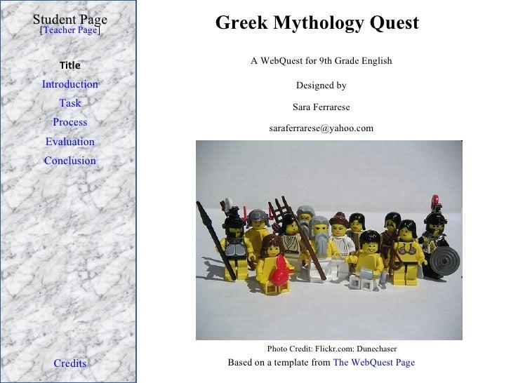 Greek Mythology Quest Student Page Title Introduction Task Process Evaluation Conclusion Credits [ Teacher Page ] A WebQue...