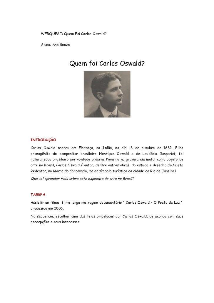 WEBQUEST: Quem Foi Carlos Oswald?      Aluna: Ana Souza                      Quem foi Carlos Oswald?INTRODUÇÃOCarlos Oswal...