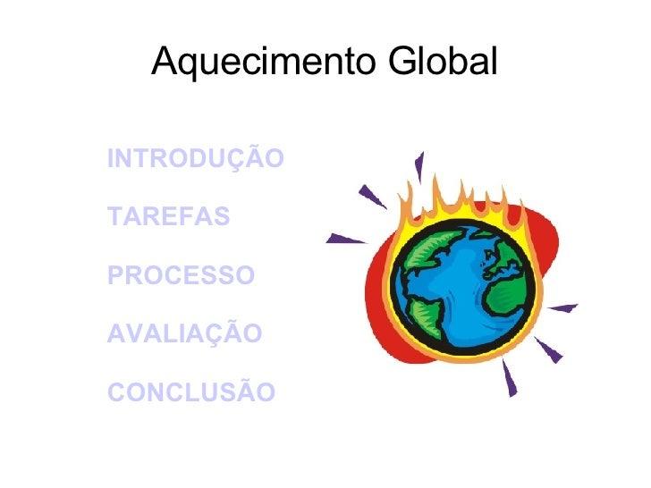 Aquecimento Global INTRODUÇÃO TAREFAS PROCESSO AVALIAÇÃO CONCLUSÃO