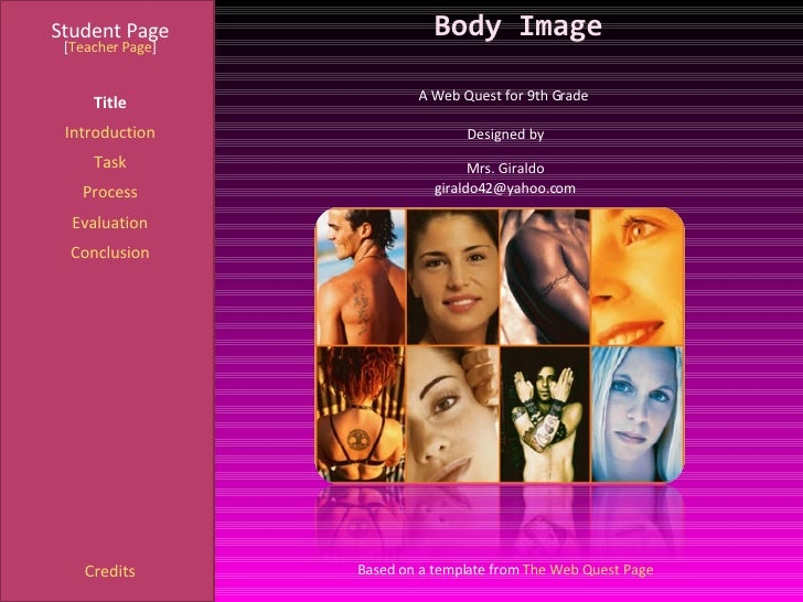 Body Image Student Page Title Introduction Task Process Evaluation Conclusion Credits [ Teacher Page ] A Web Quest for 9th...