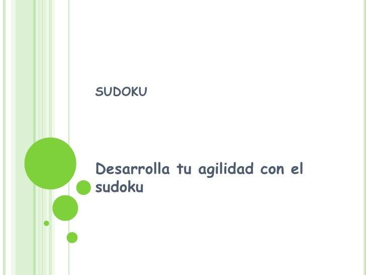 sudoku<br />Desarrolla tu agilidad con el sudoku<br />