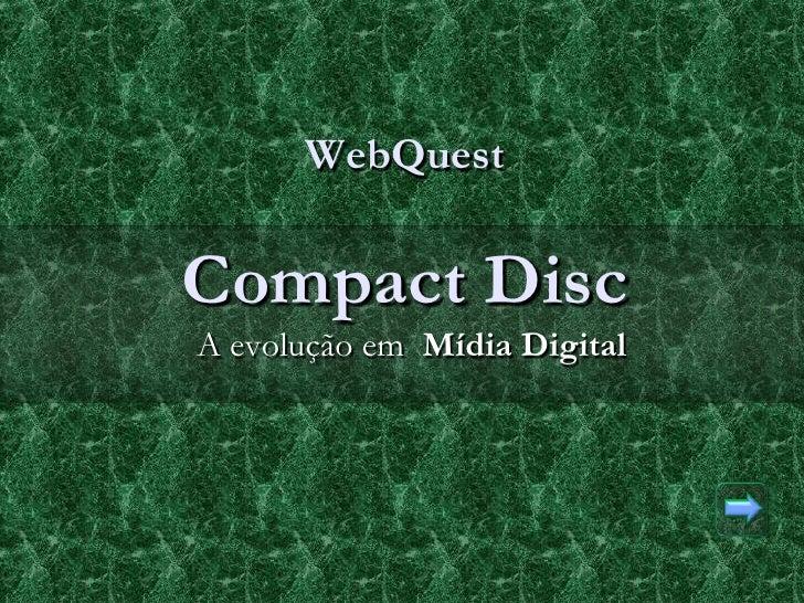 WebQuest   Compact Disc A evolução em Mídia Digital