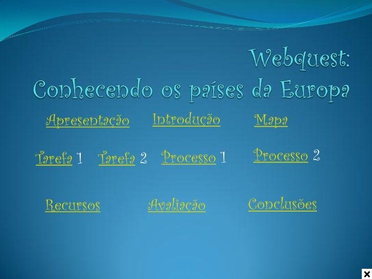 Apresentação    Introdução    MapaTarefa 1 Tarefa 2 Processo 1   Processo 2 Recursos       Avaliação      Conclusões
