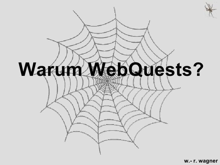 Warum WebQuests?              w.- r. wagner