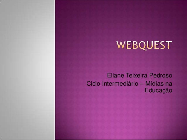 Eliane Teixeira PedrosoCiclo Intermediário – Mídias naEducação