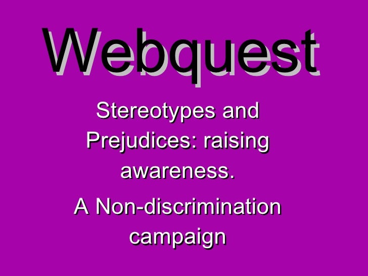 Webquest Stereotypes and Prejudices: raising awareness. A Non-discrimination campaign