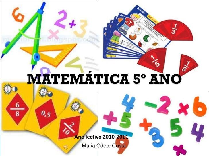 MATEMÁTICA 5º ANO     Ano lectivo 2010-2011       Maria Odete Costa