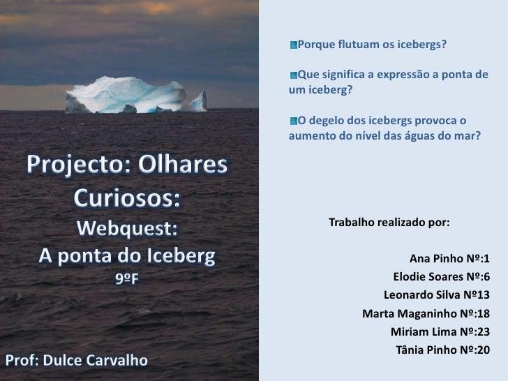 Porque flutuam os icebergs?<br />Que significa a expressão a ponta de um iceberg?<br />O degelo dos icebergs provoca o aum...