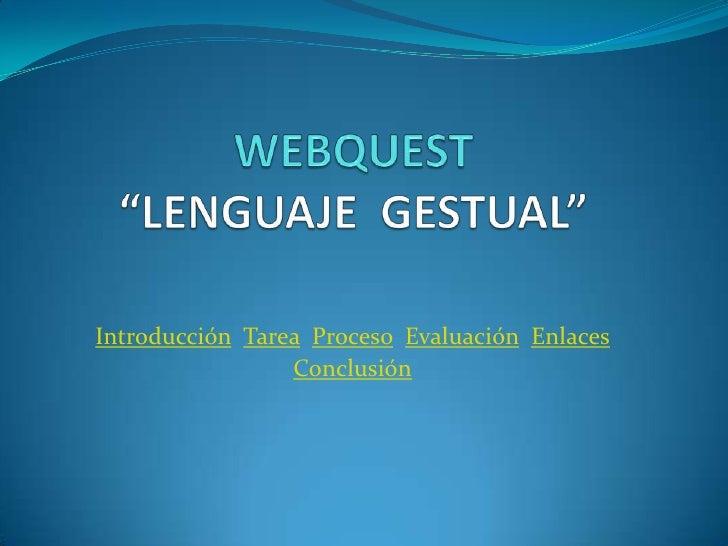 Introducción Tarea Proceso Evaluación Enlaces                  Conclusión