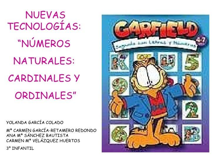 """NUEVAS TECNOLOGÍAS:  """" NÚMEROS  NATURALES:  CARDINALES Y  ORDINALES"""" YOLANDA GARCÍA COLADO Mª CARMEN GARCÍA-RETAMERO REDON..."""