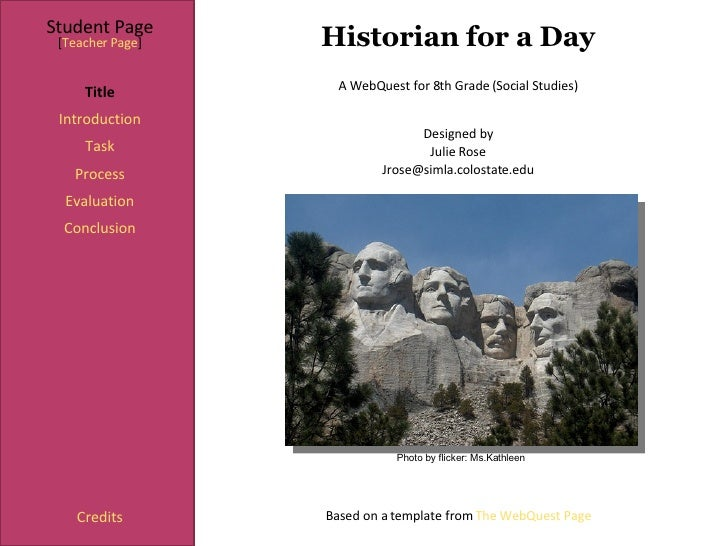 Historian for a Day Student Page Title Introduction Task Process Evaluation Conclusion Credits [ Teacher Page ] A WebQuest...