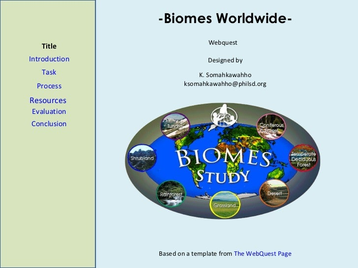 -Biomes Worldwide- Title Introduction Task Process Evaluation Conclusion Webquest  Designed by K. Somahkawahho [email_addr...