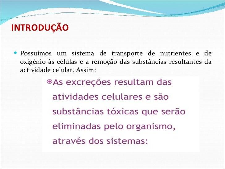 INTRODUÇÃO <ul><li>Possuímos um sistema de transporte de nutrientes e de oxigénio às células e a remoção das substâncias r...